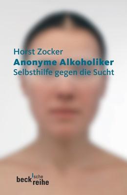 Abbildung von Zocker, Horst | Anonyme Alkoholiker | 4., überarbeitete und aktualisierte Auflage | 2006 | Selbsthilfe gegen die Sucht | 383