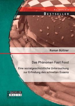 Abbildung von Büttner | Das Phänomen Fast Food | 2014 | Eine sozialgeschichtliche Unte...