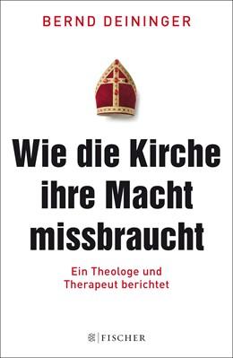 Abbildung von Deininger   Wie die Kirche ihre Macht missbraucht   1. Auflage   2014   beck-shop.de