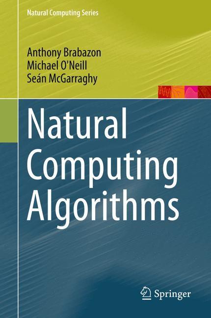 Natural Computing Algorithms   Brabazon / O'Neill / McGarraghy   1st ed. 2015, 2015   Buch (Cover)