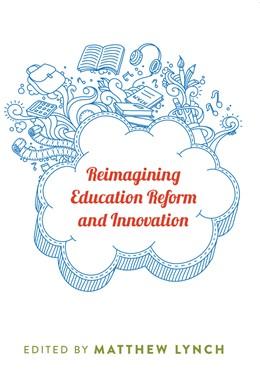 Abbildung von Lynch | Reimagining Education Reform and Innovation | 1. Auflage | 2014 | 461 | beck-shop.de