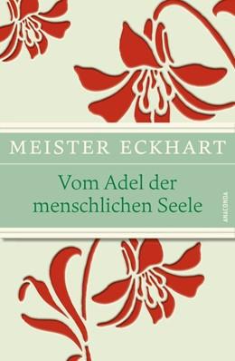 Abbildung von Meister Eckhart / Wehr | Vom Adel der menschlichen Seele | 2014