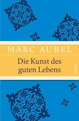 Abbildung von Marc Aurel | Die Kunst des guten Lebens | 2014