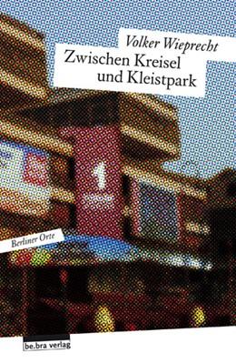 Abbildung von Wieprecht | Zwischen Kreisel und Kleistpark | 2014