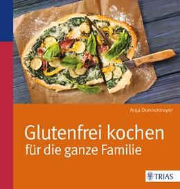 Abbildung von Donnermeyer | Glutenfrei kochen für die ganze Familie | 2014