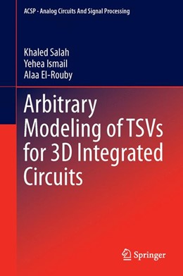 Abbildung von Salah / Ismail / El-Rouby | Arbitrary Modeling of TSVs for 3D Integrated Circuits | 2014