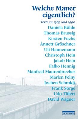 Abbildung von Schio / Hennig   Welche Mauer eigentlich?   2014   Texte zu 1989 und 1990