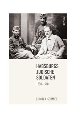 Abbildung von Schmidl   Habsburgs jüdische Soldaten   1. Auflage   2014   1788–1918
