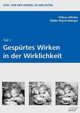 Abbildung von Affolter / Bischofberger | Von der Wurzel zu den Ästen 1 | 2014 | Gespürtes Wirken in der Wirkli...