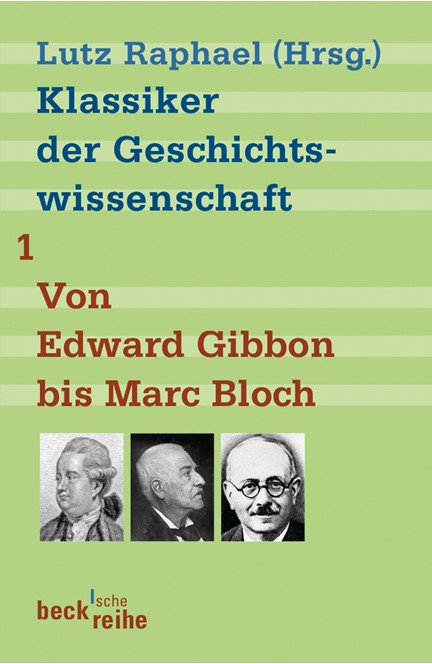 Cover: , Klassiker der Geschichtswissenschaft Bd. 1: Von Edward Gibbon bis Marc Bloch