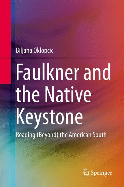 Faulkner and the Native Keystone | Oklopcic, 2014 | Buch (Cover)