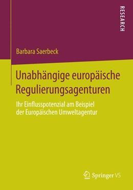 Abbildung von Saerbeck | Unabhängige europäische Regulierungsagenturen | 1. Auflage | 2014 | beck-shop.de