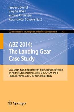 Abbildung von Boniol / Wiels / Ait Ameur / Schewe | ABZ 2014: The Landing Gear Case Study | 2014 | Case Study Track, Held at the ... | 433