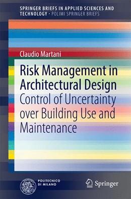 Abbildung von Martani | Risk Management in Architectural Design | 2014 | Control of Uncertainty over Bu...