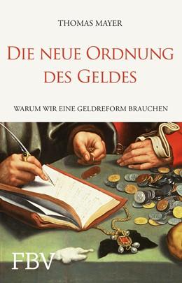 Abbildung von Mayer | Die neue Ordnung des Geldes | 2014 | Warum wir eine Geldreform brau...