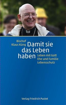 Abbildung von Küng | Damit sie das Leben haben | 1. Auflage | 2014 | beck-shop.de
