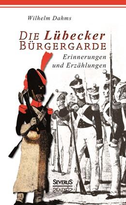 Abbildung von Schaper / Dahms   Die Lübecker Bürgergarde   2014   Erinnerungen und Anekdoten