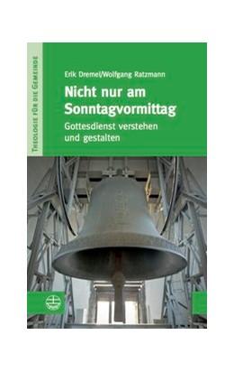 Abbildung von Dremel / Ratzmann | Nicht nur am Sonntagvormittag | 2014 | Gottesdienst verstehen und ges... | III/2