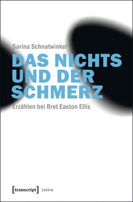 Abbildung von Schnatwinkel | Das Nichts und der Schmerz | 2014 | Erzählen bei Bret Easton Ellis