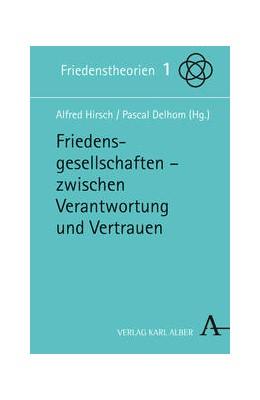 Abbildung von Hirsch / Delhom | Friedensgesellschaften - zwischen Verantwortung und Vertrauen | 2015