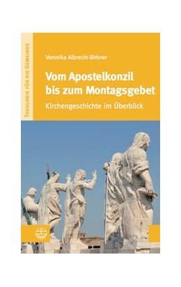Abbildung von Albrecht-Birkner | Vom Apostelkonzil bis zum Montagsgebet | 2014 | Kirchengeschichte im Überblick | VI/1