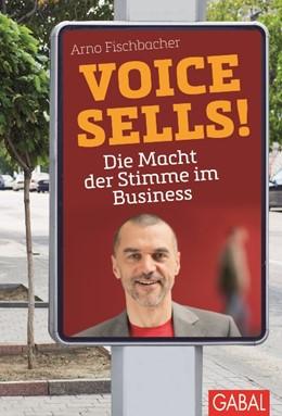 Abbildung von Fischbacher   Voice sells!   2014   Die Macht der Stimme im Busine...