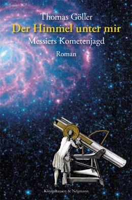 Abbildung von Göller | Der Himmel unter mir | 2014 | Messiers Kometenjagd