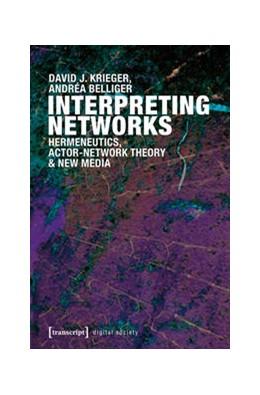 Abbildung von Krieger / Belliger | Interpreting Networks | 2014 | Hermeneutics, Actor-Network Th... | 4