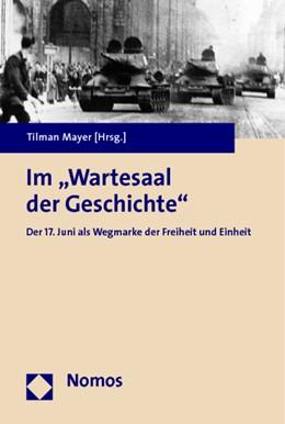Abbildung von Mayer (Hrsg.) | Im 'Wartesaal der Geschichte' | 2014 | Der 17. Juni als Wegmarke der ...