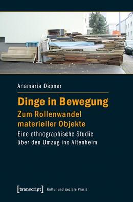 Abbildung von Depner | Dinge in Bewegung - zum Rollenwandel materieller Objekte | 1. Auflage | 2015 | beck-shop.de