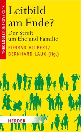 Abbildung von Hilpert / Laux   Leitbild am Ende?   2014   Der Streit um Ehe und Familie