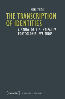 Abbildung von Zhou | The Transcription of Identities | 2015 | A Study of V. S. Naipaul's Pos... | 43