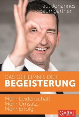 Abbildung von Baumgartner | Das Geheimnis der Begeisterung | 2. Auflage | 2014 | Mehr Leidenschaft. Mehr Umsatz...