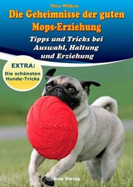 Abbildung von Wilken / Ersa Verlag | Die Geheimnisse der guten Mops-Erziehung | 2014 | Tipps und Tricks bei Auswahl, ...