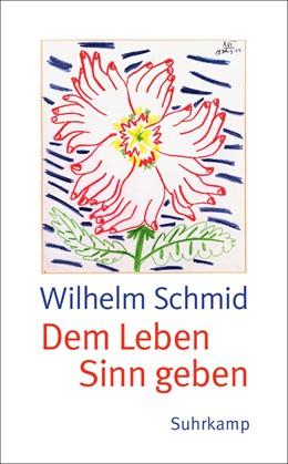 Abbildung von Schmid | Dem Leben Sinn geben | 2014 | Von der Lebenskunst im Umgang ... | 4570