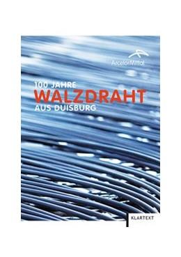 Abbildung von 100 Jahre Walzdraht aus Duisburg | 2014
