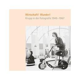 Abbildung von / Fellner-Feldhaus / Kleinmann / Stremmel | Wirtschaft! Wunder! | 2014 | Krupp in der Fotografie 1949–1...