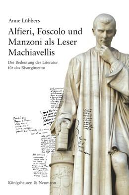 Abbildung von Lübbers   Alfieri, Foscolo und Manzoni als Leser Machiavellis   1. Auflage   2015   814   beck-shop.de