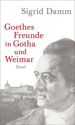 Abbildung von Damm | Goethes Freunde in Gotha und Weimar | 3. Auflage | 2014 | beck-shop.de