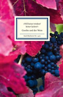 Abbildung von Boehncke / Seng | »Will keiner trinken? keiner lachen?« | 2014 | Goethe und der Wein | 1400