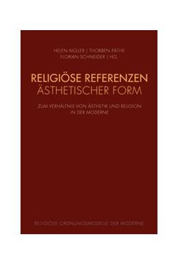 Abbildung von Müller / Päthe / Schneider | Religiöse Referenzen ästhetischer Form | 2018 | 2020 | Zum Verhältnis von Ästhetik un...
