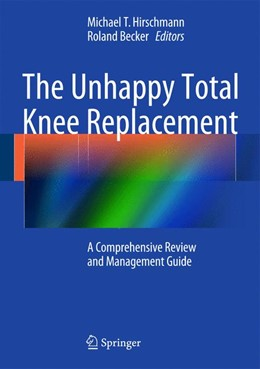 Abbildung von Hirschmann / Becker | The Unhappy Total Knee Replacement | 1st ed. 2015 | 2015 | A Comprehensive Review and Man...