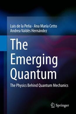 Abbildung von de la Peña / Cetto | The Emerging Quantum | 1. Auflage | 2014 | beck-shop.de