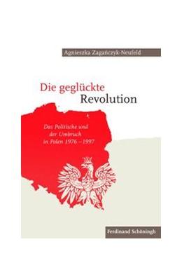 Abbildung von Zaganczyk-Neufeld   Die geglückte Revolution   1. Aufl. 2014   2014   Das Politische und der Umbruch...
