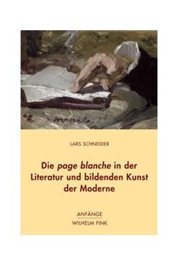 Abbildung von Schneider | Die page blanche in der Literatur und bildenden Kunst der Moderne | 2016 | 2016