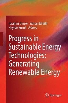 Abbildung von Dincer / Midilli / Kucuk | Progress in Sustainable Energy Technologies: Generating Renewable Energy | 2014 | Generating Renewable Energy