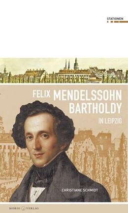 Abbildung von Schmidt | Felix Mendessohn Bartholdy in Leipzig | 2014