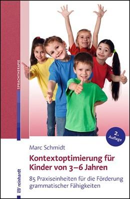 Abbildung von Schmidt | Kontextoptimierung für Kinder von 3-6 Jahren | 2. Auflage | 2014 | 85 Praxiseinheiten für die För...
