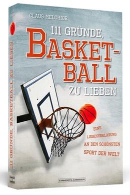 Abbildung von Melchior | 111 Gründe, Basketball zu lieben | 2014 | Eine Liebeserklärung an den sc...