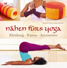 Abbildung von Schenk / Buchter | Nähen fürs Yoga | 2014 | Kleidung - Kissen - Accessoire...